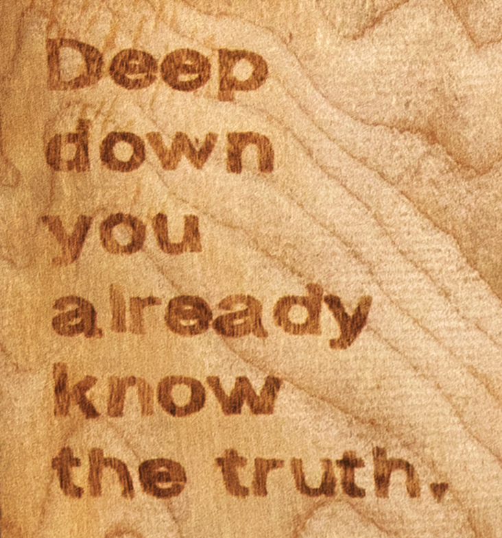 Deep down you already know the truth.